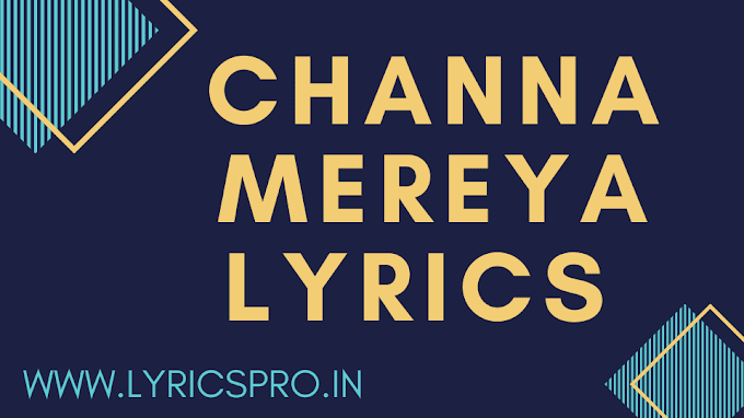 Channa Mereya Lyrics By Arijit Singh - LyricsPro