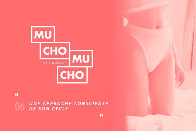 Mucho Mucho #06︱Une approche consciente de son cycle