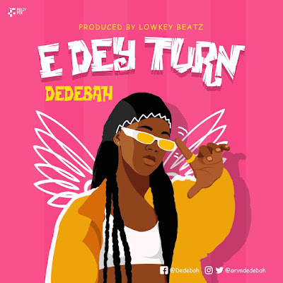 """Dedebah Starts Her Year With A Sick Jam For Her Lovers In The Media And In Real Life Dubbed, """"Edey Turn"""" (Stream & Download MP3)"""