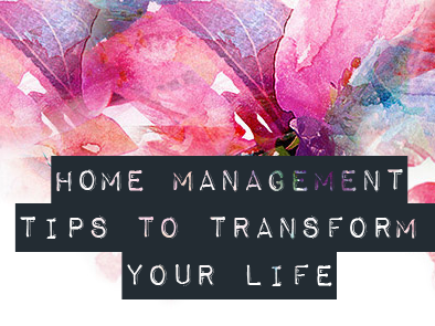 Home Management Tips To Transform Your Life