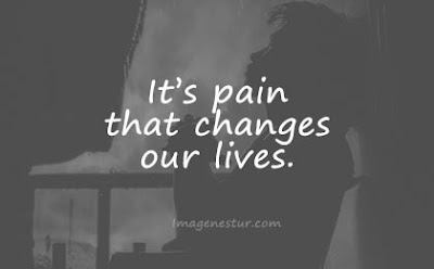 short quotes its pain that changes our lives