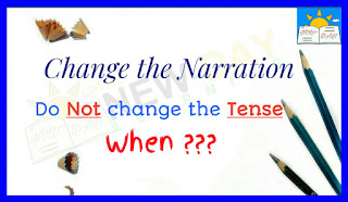Change the Narration of Universally True Speech, Habitual Action, Historical Event/Fact.