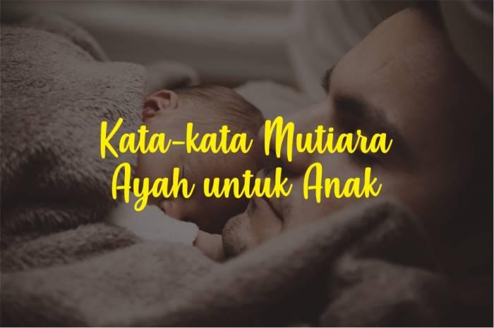 Kata-kata Mutiara Ayah untuk Anak