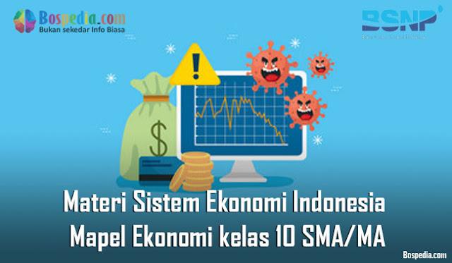Materi Sistem Ekonomi Indonesia Mapel Ekonomi kelas 10 SMA/MA