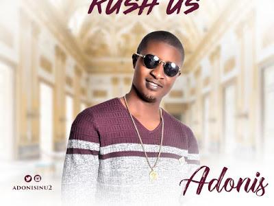 [MUSIC]: Adonis - Na Dem De Rush Us | @Adonisinu2