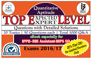 IPPB/RBI Assistant/IBPS SO 2016/17 – TOP 1000 Expected/Expert Level Quantitative Aptitude Questions with Detailed Solution (Covered 20 Topics) eBook – Download in PDF