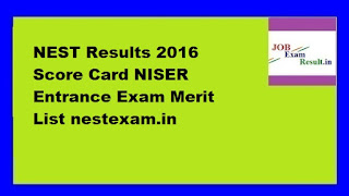 NEST Results 2016 Score Card NISER Entrance Exam Merit List nestexam.in