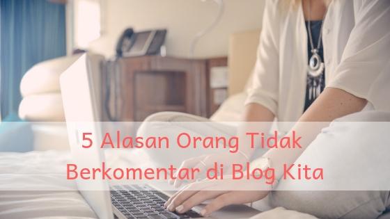 5 Alasan Orang Tidak Berkomentar di Blog Kita