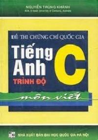 Đề Thi Chứng Chỉ Quốc Gia Tiếng Anh Trình Độ C Môn Viết - Nguyễn Trùng Khánh