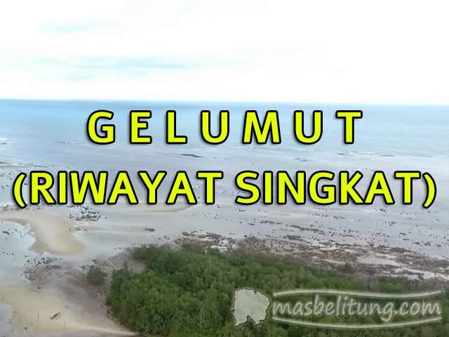 Gelumut - Riwayat Singkat