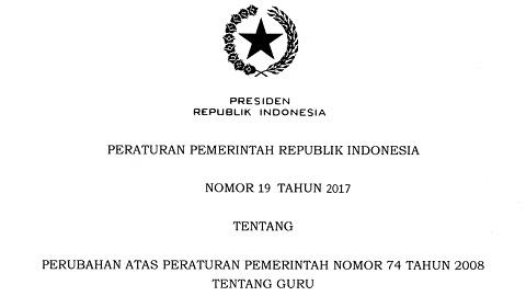 Peraturan Pemerintah Nomor 19 Tahun 2017 Tentang Perubahan PP No 74 Tahun 2008 Tentang Guru