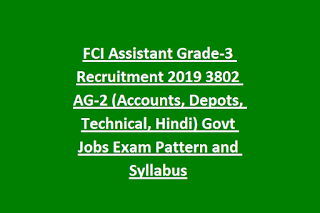 FCI Assistant Grade-3 Recruitment 2019 3802 AG-2 (Accounts, Depots, Technical, Hindi) Govt Jobs Exam Pattern and Syllabus