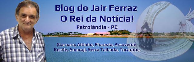 Blog do Jair Ferraz - O Rei da Notícia!