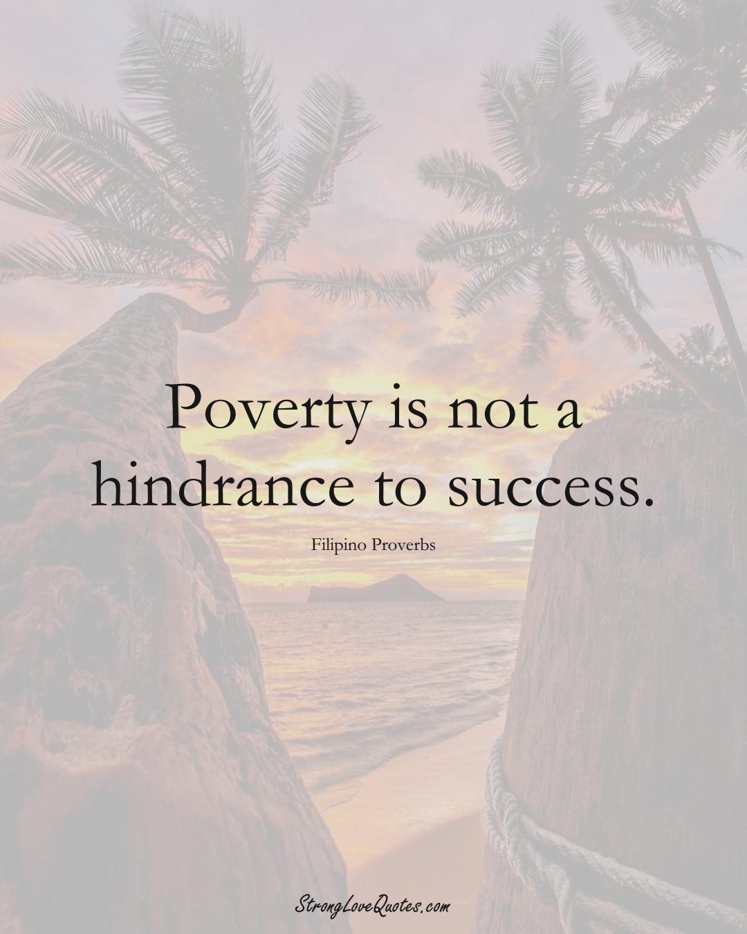 Poverty is not a hindrance to success. (Filipino Sayings);  #AsianSayings