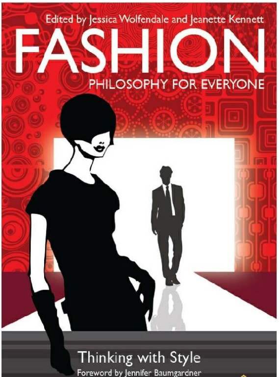 Fashion Philosophy For Everyone Thinking With Style Pdf By Jessica Wolfendale Jeanette Kennett Textile Ebook