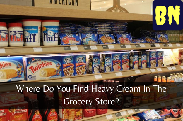 Where Do You Find Heavy Cream In The Grocery Store?