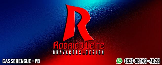 RODRIGO LEITE GRAVAÇÕES E DESIGNER - RUA NOVO PE. JOSÉ FIDÉLIS - FONE: (83) 98149-4828