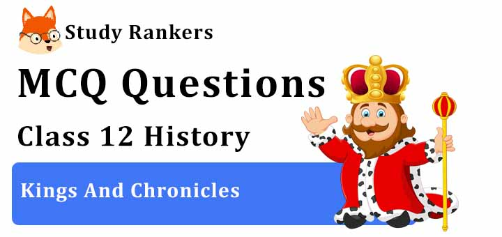 MCQ Questions for Class 12 History: Ch 9 Kings And Chronicles