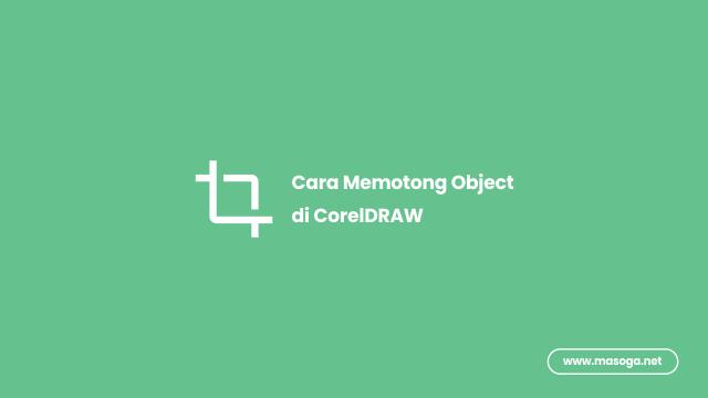 Cara Memotong Object di CorelDRAW
