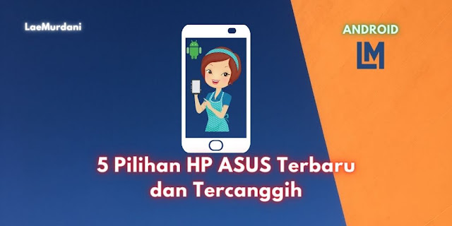 5 Pilihan HP Asus Terbaru dan Tercanggih Harga & Spesifikasi