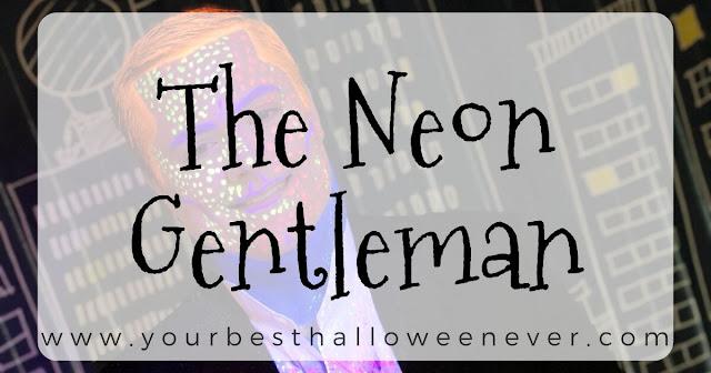 your best halloween ever, the neon gentleman