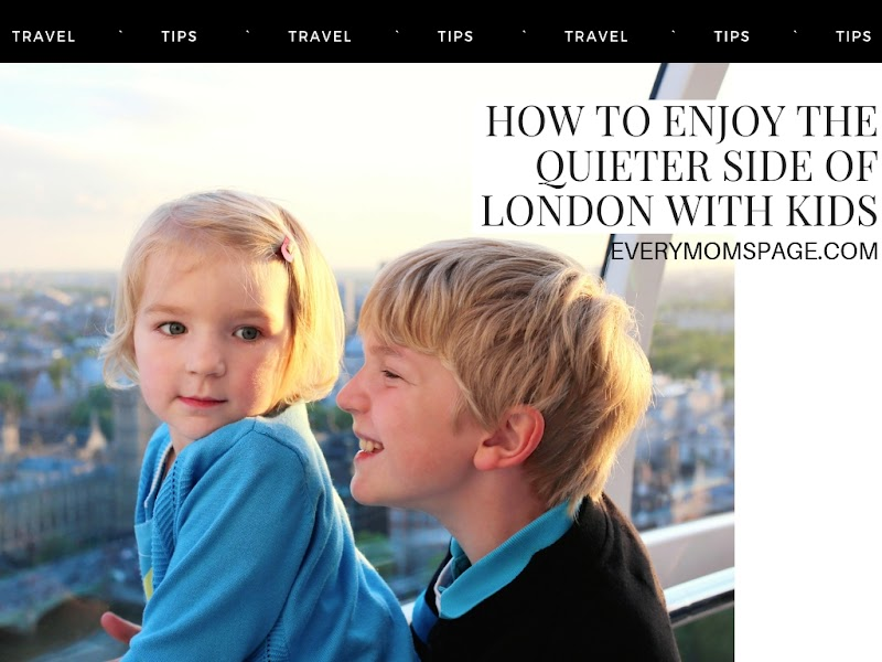 How To Enjoy The Quieter Side Of London With Kids