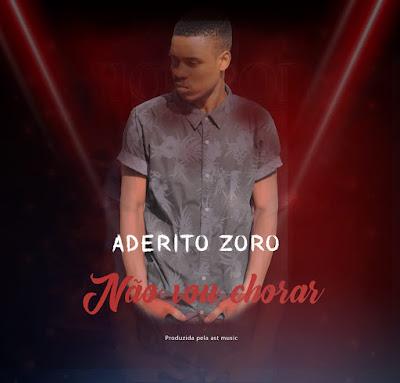 Adérito Zoro - Não Vou Chorar (Kizomba) 2019 | Download Mp3