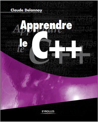 Livre : Apprendre le C++ de Claude Delannoy - Editeur Eyrolles PDF