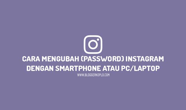 2 Cara Mengubah Kata Sandi (Password) Instagram Melalui Smarphone atau PC