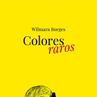"""Libro: """"Colores raros"""" de Wilmara Borges"""