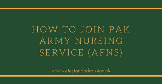 How to Join Pak Army Nursing Service (AFNS) - Etest And Admission