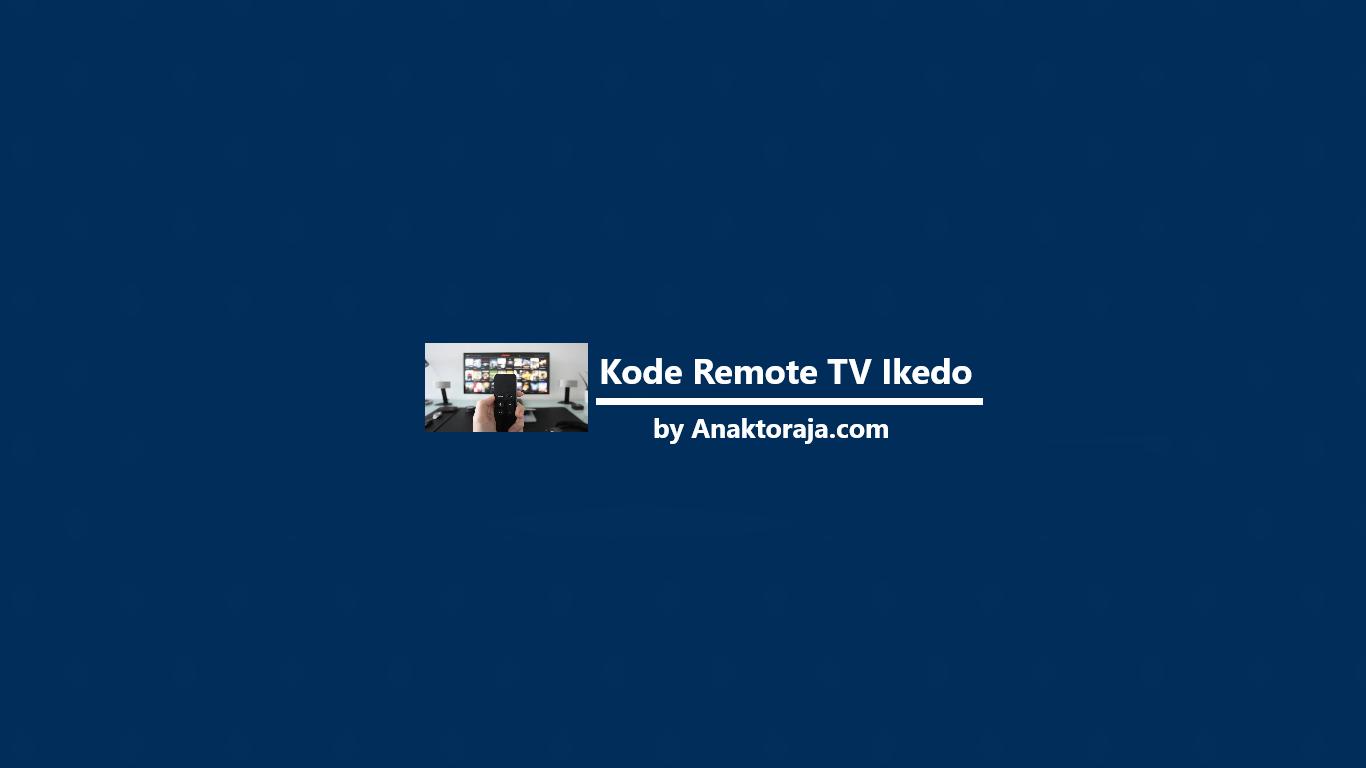 Kode Remot TV Ikedo LED & Tabung Terbaru 2021