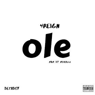 MUSIC: 4Reign - Ole (Prod. Sarz) | @official_4reign