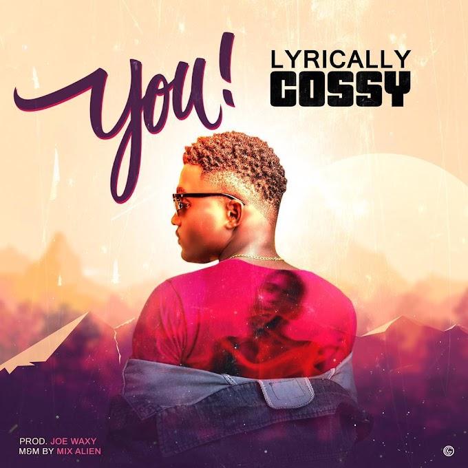 MUSIC: Lyrically Cossy - You (Prod. Joe Waxy) | @lyrically_cossy