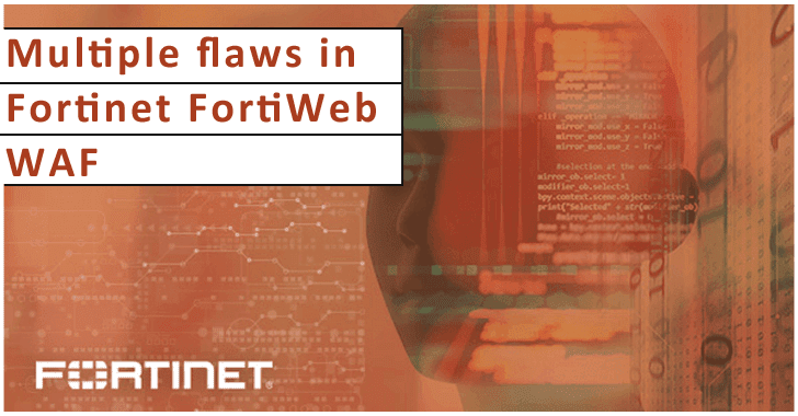 Multiple Flaws With Fortinet FortiWeb WAF Would Allow Attackers to Hack Corporate Networks