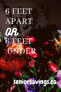 Pinterest image created with Canva - Shows bouquet of roses text reads - 6 feet apart or 6 feet under seniorsavings.ca