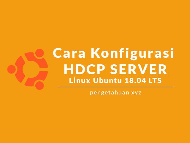 Cara Konfigurasi DHCP Server Linux Ubuntu 18.04 LTS