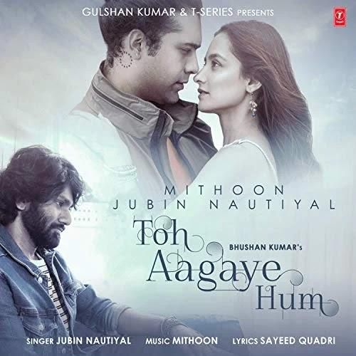 Toh Aagaye Hum by Jubin Nautiyal Song Lyrics