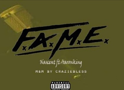 MP3: Nascent ft AaronKing - Fame >> arewapublisize