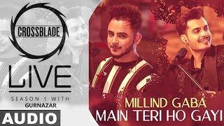 Main Teri Ho Gayi Beautiful Punjabi song lyrics   Millind Gaba  Gurnazar