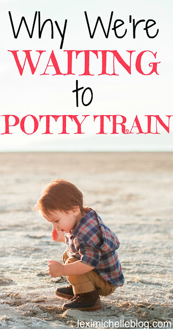 why we're waiting to potty train- potty training doesn't have to start asap