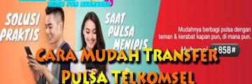 Cara Mudah Transfer Pulsa Telkomsel Paling Terbaru