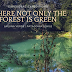 Where not only the forest is green