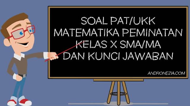 Soal PAT/UKK Matematika Peminatan Kelas 10 Tahun 2021