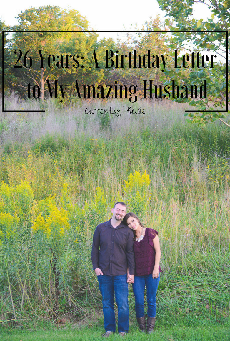 26 Years A Birthday Letter To My Amazing Husband Currently Kelsie