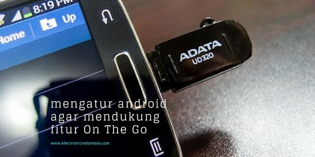 Mengatur android agar mendukung fitur On The Go