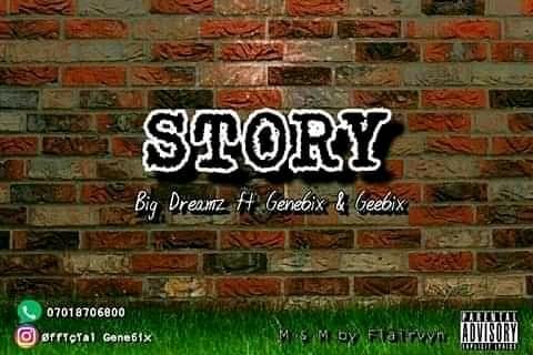 Music: Story by Bigdreamz ft Gene6ix ft Gee6ix