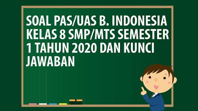 Soal PAS/UAS Bahasa Indonesia Kelas 8 SMP/MTS Semester 1 Tahun 2020