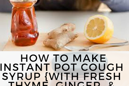 How To Make Instant Pot Cough Syrup {with fresh thyme, ginger, & lemon}