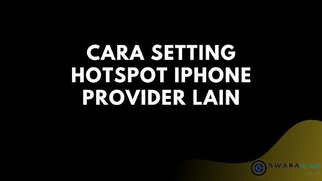 Cara Setting Hotspot iPhone Provider Lain